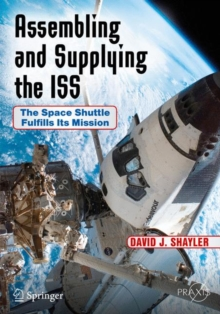 Assembling and Supplying the ISS : The Space Shuttle Fulfills Its Mission, Paperback Book
