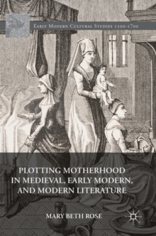 Plotting Motherhood in Medieval, Early Modern, and Modern Literature, Hardback Book