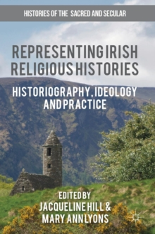Representing Irish Religious Histories : Historiography, Ideology and Practice, Hardback Book