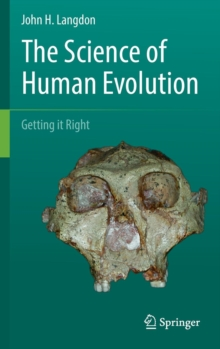 The Science of Human Evolution : Getting it Right, Hardback Book
