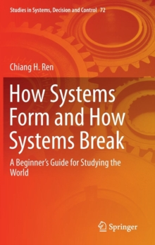 How Systems Form and How Systems Break : A Beginner's Guide for Studying the World, Hardback Book