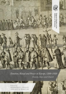 Emotion, Ritual and Power in Europe, 1200-1920 : Family, State and Church, Hardback Book