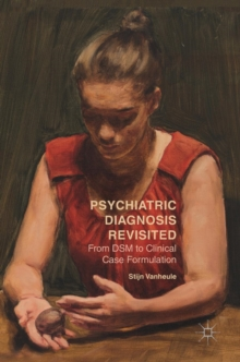 Psychiatric Diagnosis Revisited : From DSM to Clinical Case Formulation, Hardback Book