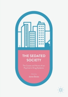 The Sedated Society : The Causes and Harms of our Psychiatric Drug Epidemic, Paperback / softback Book