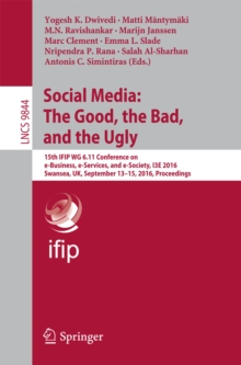 Social Media: The Good, the Bad, and the Ugly : 15th IFIP WG 6.11 Conference on e-Business, e-Services, and e-Society, I3E 2016, Swansea, UK, September 13-15, 2016, Proceedings, PDF eBook