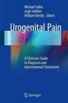Urogenital Pain : A Clinicians Guide to Diagnosis and Interventional Treatments, Paperback Book