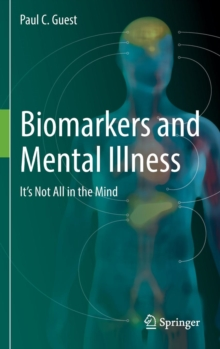 Biomarkers and Mental Illness : It's Not All in the Mind, Hardback Book