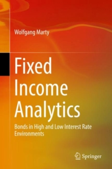Fixed Income Analytics : Bonds in High and Low Interest Rate Environments, Hardback Book