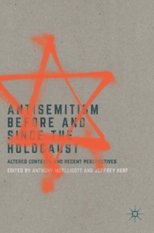 Antisemitism Before and Since the Holocaust : Altered Contexts and Recent Perspectives, Hardback Book