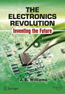 The Electronics Revolution : Inventing the Future, Paperback Book