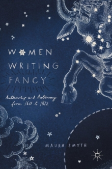 Women Writing Fancy : Authorship and Autonomy from 1611 to 1812, Hardback Book