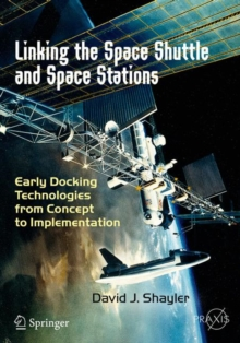 Linking the Space Shuttle and Space Stations : Early Docking Technologies from Concept to Implementation, Paperback Book