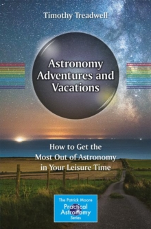 Astronomy Adventures and Vacations : How to Get the Most Out of Astronomy in Your Leisure Time, Paperback Book