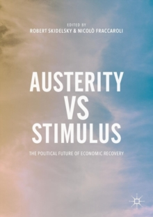 Austerity vs Stimulus : The Political Future of Economic Recovery, Paperback / softback Book