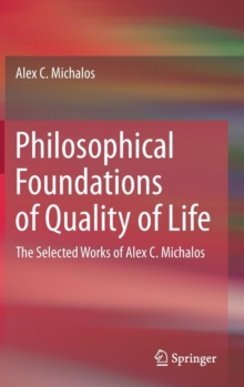 Philosophical Foundations of Quality of Life : The Selected Works of Alex C. Michalos, Hardback Book