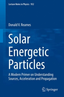 Solar Energetic Particles : A Modern Primer on Understanding Sources, Acceleration and Propagation, Paperback Book