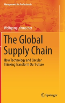 The Global Supply Chain : How Technology and Circular Thinking Transform Our Future, Hardback Book