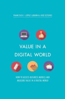Value in a Digital World : How to assess business models and measure value in a digital world, Hardback Book