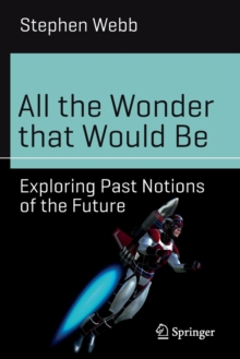All the Wonder That Would be : Exploring Past Notions of the Future, Paperback Book