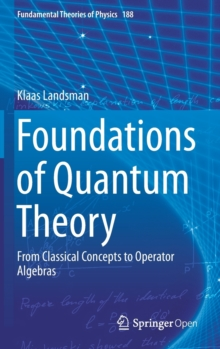 Foundations of Quantum Theory : From Classical Concepts to Operator Algebras, Hardback Book