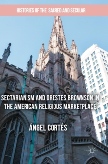 Sectarianism and Orestes Brownson in the American Religious Marketplace, Hardback Book