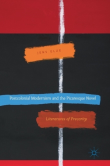 Postcolonial Modernism and the Picaresque Novel : Literatures of Precarity, Hardback Book