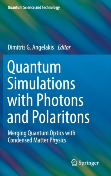Quantum Simulations with Photons and Polaritons : Merging Quantum Optics with Condensed Matter Physics, Hardback Book