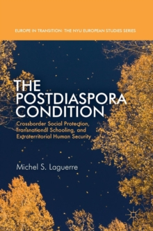 The Postdiaspora Condition : Crossborder Social Protection, Transnational Schooling, and Extraterritorial Human Security, Hardback Book