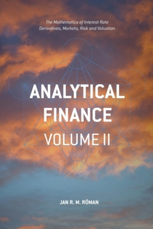 Analytical Finance: Volume II : The Mathematics of Interest Rate Derivatives, Markets, Risk and Valuation, Paperback Book