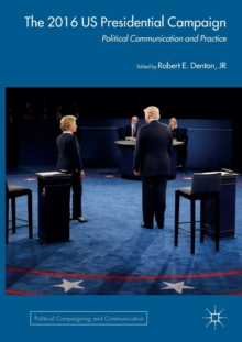 The 2016 US Presidential Campaign : Political Communication and Practice, Paperback Book
