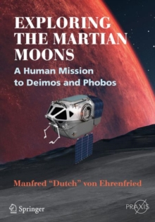 Exploring the Martian Moons : A Human Mission to Deimos and Phobos, Paperback Book