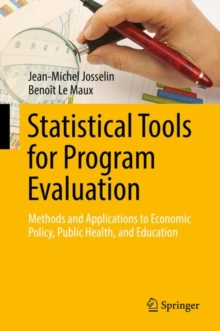 Statistical Tools for Program Evaluation : Methods and Applications to Economic Policy, Public Health, and Education, Hardback Book