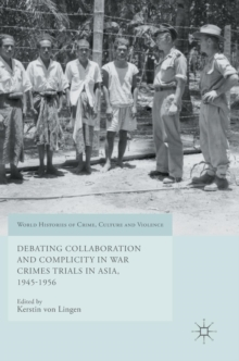 Debating Collaboration and Complicity in War Crimes Trials in Asia, 1945-1956, Hardback Book