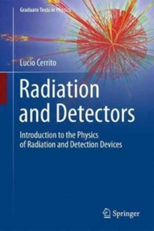 Radiation and Detectors : Introduction to the Physics of Radiation and Detection Devices, Hardback Book