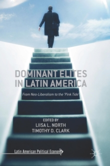 Dominant Elites in Latin America : From Neo-Liberalism to the `Pink Tide', Hardback Book