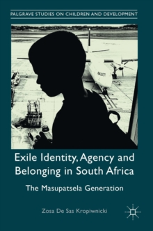 Exile Identity, Agency and Belonging in South Africa : The Masupatsela Generation, Hardback Book