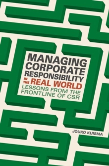 Managing Corporate Responsibility in the Real World : Lessons from the frontline of CSR, Hardback Book