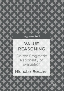 Value Reasoning : On the Pragmatic Rationality of Evaluation, Hardback Book