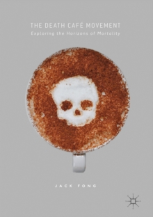 The Death Cafe Movement : Exploring the Horizons of Mortality, EPUB eBook
