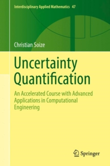 Uncertainty Quantification : An Accelerated Course with Advanced Applications in Computational Engineering, Hardback Book