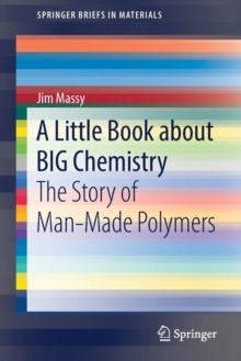 A Little Book About Big Chemistry : The Story of Man-Made Polymers, Paperback Book