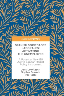 Spanish Sociedades Laborales-Activating the Unemployed : A Potential New EU Active Labour Market Policy Instrument, Hardback Book