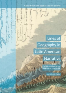 Lines of Geography in Latin American Narrative : National Territory, National Literature, Hardback Book