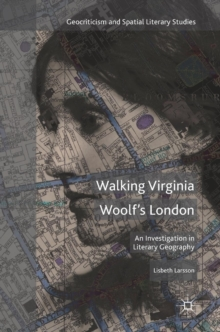Walking Virginia Woolf's London : An Investigation in Literary Geography, Hardback Book
