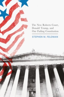 The New Roberts Court, Donald Trump, and Our Failing Constitution, Paperback Book