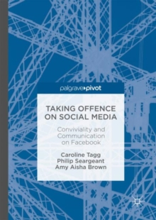 Taking Offence on Social Media : Conviviality and Communication on Facebook, Hardback Book