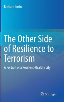 The Other Side of Resilience to Terrorism : A Portrait of a Resilient-Healthy City, Hardback Book