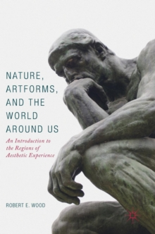 Nature, Artforms, and the World Around Us : An Introduction to the Regions of Aesthetic Experience, Hardback Book