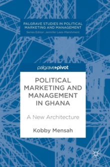 Political Marketing and Management in Ghana : A New Architecture, Hardback Book