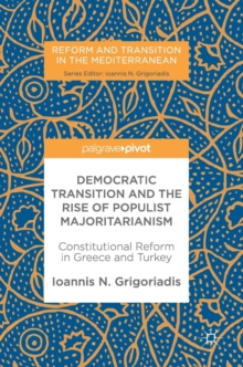 Democratic Transition and the Rise of Populist Majoritarianism : Constitutional Reform in Greece and Turkey, Hardback Book